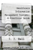 cover of Healthcare Information Management Systems: A Practical Guide