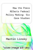 cover of How the Press Affects Federal Policy Making: Six Case Studies