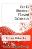 cover of Cecil Rhodes: Flawed Colossus