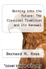 cover of Backing into the Future: The Classical Tradition and Its Renewal
