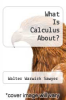 cover of What Is Calculus About?