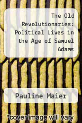 Cover of The Old Revolutionaries: Political Lives in the Age of Samuel Adams EDITIONDESC (ISBN 978-0394510965)