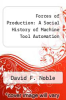 cover of Forces of Production: A Social History of Machine Tool Automation