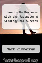 Cover of How to Do Business with the Japanese: A Strategy for Success EDITIONDESC (ISBN 978-0394533315)
