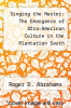 cover of Singing the Master: The Emergence of Afro-American Culture in the Plantation South