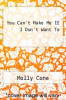 cover of You Can`t Make Me If I Don`t Want To