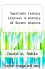 cover of Twentieth Century Limited: A History of Recent America