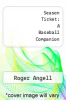 cover of Season Ticket: A Baseball Companion