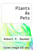 cover of Plants As Pets