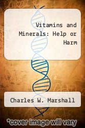 Vitamins and Minerals : Help or Harm Excellent Marketplace listings for  Vitamins and Minerals : Help or Harm  by Charles W. Marshall starting as low as $1.99!