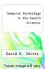 cover of Computer Technology in the Health Sciences