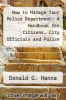 cover of How to Manage Your Police Department: A Handbook for Citizens, City Officials and Police Managers