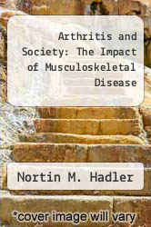 Arthritis and Society: The Impact of Musculoskeletal Disease by Nortin M. Hadler - ISBN 9780407023543