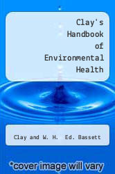 Clay's Handbook of Environmental Health Excellent Marketplace listings for  Clay's Handbook of Environmental Health  by Clay and W. H.  Ed. Bassett starting as low as $515.41!