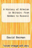 cover of A History of Atheism in Britain: From Hobbes to Russell (1st edition)