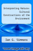 cover of Interpreting Nature: Cultural Constructions of the Environment