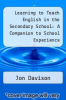 cover of Learning to Teach English in the Secondary School: A Companion to School Experience (3rd edition)