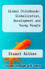 cover of Global Childhoods: Globalization, Development and Young People (1st edition)