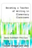 cover of Becoming a Teacher of Writing in Elementary Classrooms