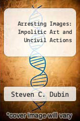 Cover of Arresting Images: Impolitic Art and Uncivil Actions EDITIONDESC (ISBN 978-0415904353)