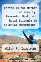Cover of Cotton Is the Mother of Poverty: Peasants, Work, and Rural Struggle in Colonial Mozambique, 1938-1966 EDITIONDESC (ISBN 978-0435089764)
