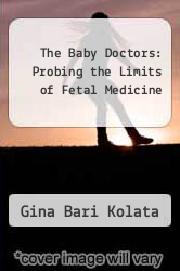 The Baby Doctors: Probing the Limits of Fetal Medicine by Gina Bari Kolata - ISBN 9780440210115