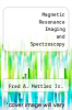 cover of Magnetic Resonance Imaging and Spectroscopy