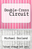 cover of Double-Cross Circuit