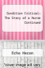 cover of Condition Critical: The Story of a Nurse Continued