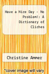 Cover of Have a Nice Day - No Problem!: A Dictionary of Cliches EDITIONDESC (ISBN 978-0452270046)