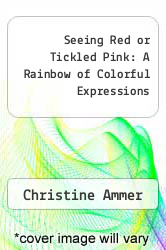 Cover of Seeing Red or Tickled Pink: A Rainbow of Colorful Expressions EDITIONDESC (ISBN 978-0452270404)