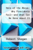 cover of None of the Above: Why Presidents Fail--and What Can Be Done about It