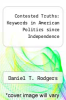 cover of Contested Truths: Keywords in American Politics since Independence