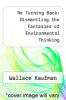 cover of No Turning Back: Dismantling the Fantasies of Environmental Thinking