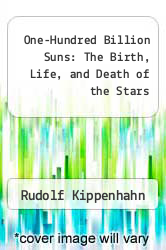 One-Hundred Billion Suns: The Birth, Life, and Death of the Stars by Rudolf Kippenhahn - ISBN 9780465052622