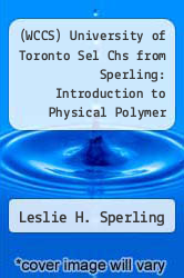 Cover of (WCCS) University of Toronto Sel Chs from Sperling: Introduction to Physical Polymer Science, 4th Edition & Brown: Introduction to Organic Chemistry, 3rd Edition  (ISBN 978-0470160855)