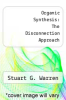 cover of Organic Synthesis: The Disconnection Approach