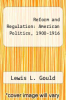 cover of Reform and Regulation: American Politics, 1900-1916 ( edition)