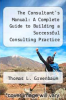 cover of The Consultant`s Manual: A Complete Guide to Building a Successful Consulting Practice