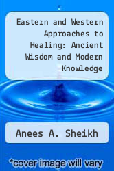 Eastern and Western Approaches to Healing: Ancient Wisdom and Modern Knowledge by Anees A. Sheikh - ISBN 9780471628903