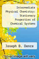 Intermediate Physical Chemistry: Stationary Properties of Chemical Systems by Joseph B. Dence - ISBN 9780471812432
