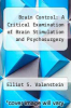 cover of Brain Control: A Critical Examination of Brain Stimulation and Psychosurgery ( edition)