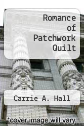 Romance of Patchwork Quilt by Carrie A. Hall - ISBN 9780486257921