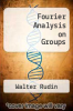 cover of Fourier Analysis on Groups