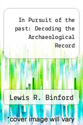 In Pursuit of the past: Decoding the Archaeological Record by Lewis R. Binford - ISBN 9780500050422