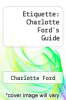 cover of Etiquette: Charlotte Ford`s Guide