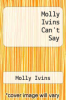 cover of Molly Ivins Can`t Say