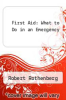cover of First Aid: What to Do in an Emergency