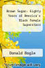 cover of Brown Sugar: Eighty Years of America`s Black Female Superstars