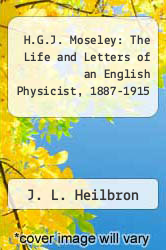 Cover of H.G.J. Moseley: The Life and Letters of an English Physicist, 1887-1915 EDITIONDESC (ISBN 978-0520023758)
